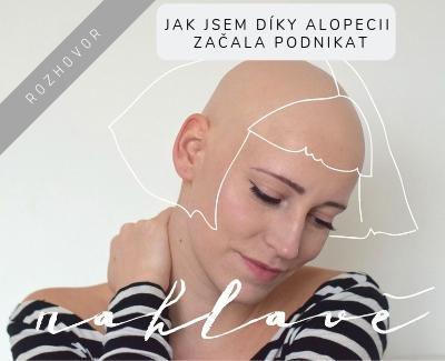 Rozhovor: Jak jsem díky alopecii začala podnikat